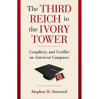 The Third Reich in the Ivory Tower - Complicity and Conflict on Americ