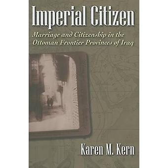 Imperial Citizen - Marriage and Citizenship in the Ottoman Frontier Pr