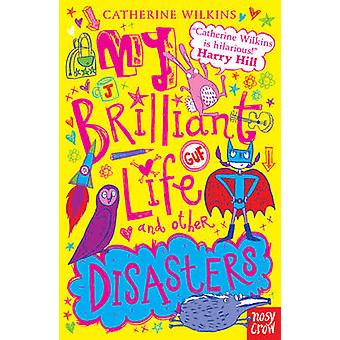My Brilliant Life and Other Disasters - v. 2 by Catherine Wilkins - Sa
