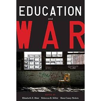 Education and War by Elizabeth E Blair - Rebecca B Miller - Mara Case