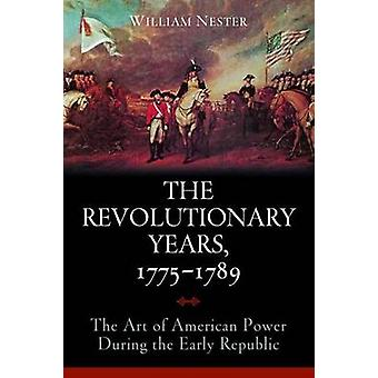 The Revolutionary Years - 1775-1789 - The Art of American Power During