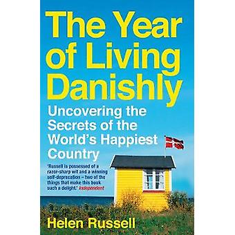 The Year of Living Danishly - Uncovering the Secrets of the World's Ha