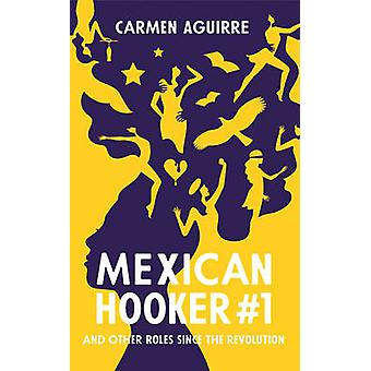 Mexican Hooker #1 - And My Other Roles Since the Revolution by Carmen
