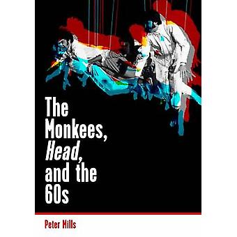 The Monkees - Head - and the 60s by Peter Mills - 9781908279972 Book