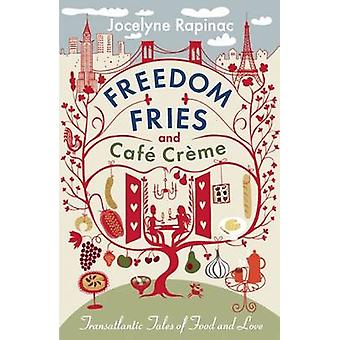 Freedom Fries and Cafe Creme by Jocelyne Rapinac - 9781908313003 Book