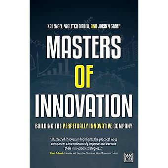 Masters of Innovation - Building the Perpetually Innovative Company by