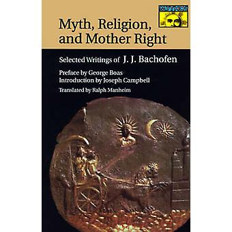 Myth - Religion and Mother Right - Selected Writings of Johann Jakob B
