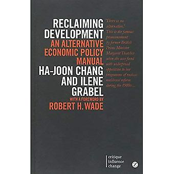 Reclaiming Development: An Alternative Economic Policy Manual (Critique. Influence. Change)