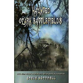 Haunted Ozark Battlefields: Civil War Ghost Stories and Brief Battle Histories