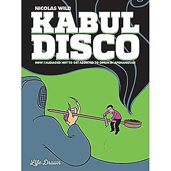 Kabul Disco Book 2: How I� Managed Not to Get Addicted to Opium in Afghanistan