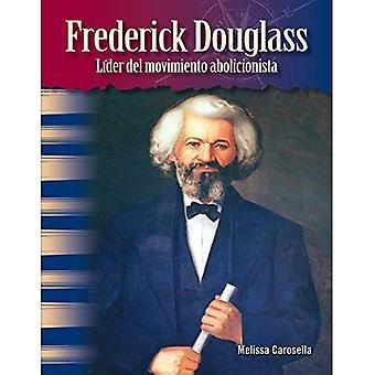Frederick Douglass: Lider del Movimiento Abolicionista (Frederick Douglass) (spansk Version) (afroamerikaner) (primär källa läsare fokus på)