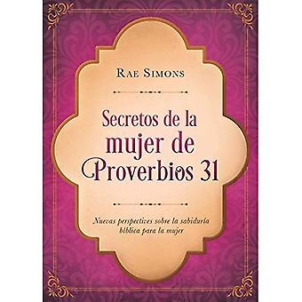 Secretos de la Mujer de Proverbios 31: Nuevas Perspectivas Sobre La Sabiduria Biblica Para La Mujer