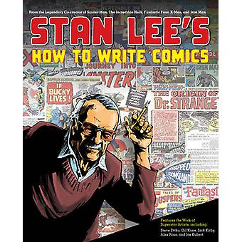 Stan Lee's How to Write Comics - From the Legendary Co-creator of Spid