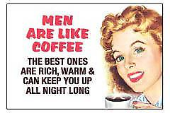 Men are like coffee fridge magnet