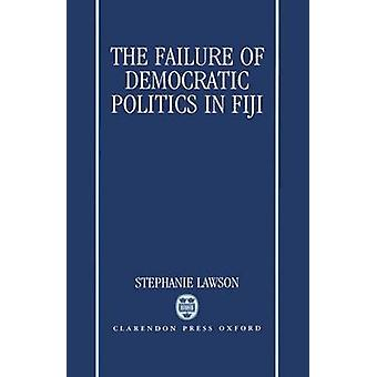 The Failure of Democratic Politics in Fiji by Lawson & Stephanie