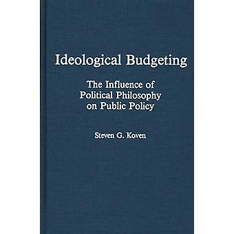 Ideological Budgeting The Influence of Political Philosophy on Public Policy by Koven & Steven G.