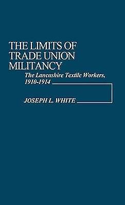 The Limits of Trade Union Militancy The Lancashire Textile Workers 19101914 by blanc & Joseph L.