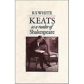 Keats as a Reader of Shakespeare by White & R. S.