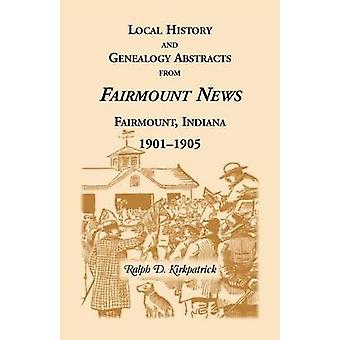 Local History and Genealogical Abstracts from the Fairmount News 19011905 by Kirkpatrick & Ralph D.
