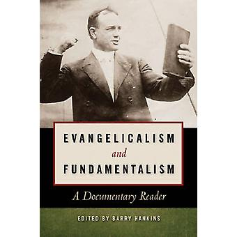 Evangelicalism and Fundamentalism A Documentary Reader by Hankins & Barry