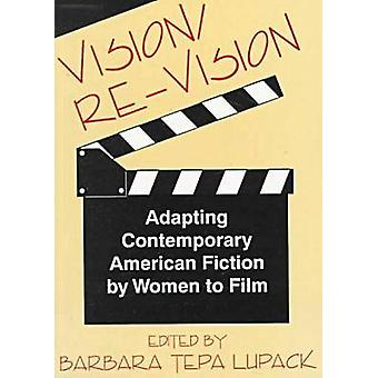 VisionReVision Adapting Contemporary American Fiction To Film by Lupack & Barbara Tepa