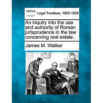 不動産に関する法律におけるローマ法学の使用と権限に関する調査。バイウォーカー & ジェームズ M.