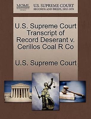 U.S. Supreme Court Transcript of Record Deserant v. Cerillos Coal R Co by U.S. Supreme Court
