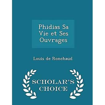 Phidias Sa Vie et Ses Ouvrages geleerden keuze Edition door Ronchaud & Louis de
