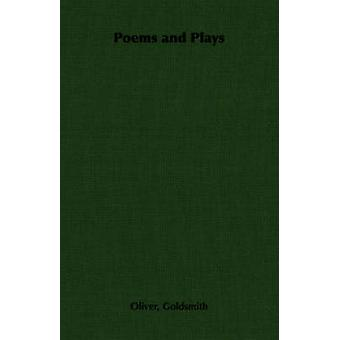 Poems and Plays by Goldsmith & Oliver