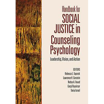 Handbook for Social Justice in Counseling Psychology Leadership Vision and Action by Toporek & Rebecca L.