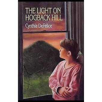 The Light on Hogback Hill by DeFelice & Cynthia C.
