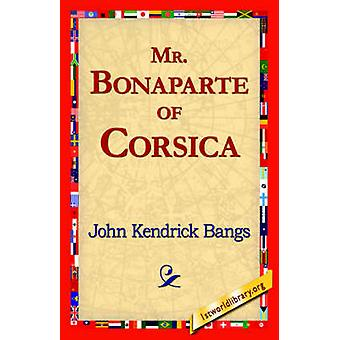 Mr. Bonaparte of Corsica by Bangs & John Kendrick