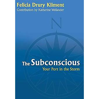 The Subconscious Your Port in the Storm by Kliment & Felicia Drury