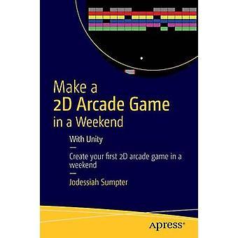 Machen Sie eine 2D Arcade-Spiel in ein Wochenende mit der Einheit von Sumpter & Jodessiah