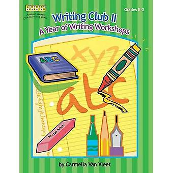 Writing Club II A Year of Writing Workshops for Grades K2 by Van Vleet & Carmella