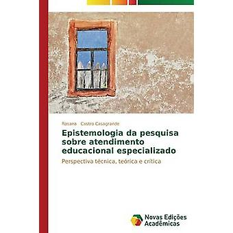 Epistemologia da pesquisa sobre atendimento educacional especializado by Castro Casagrande Rosana