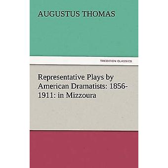 Representative Plays by American Dramatists 18561911 In Mizzoura by Thomas & Augustus