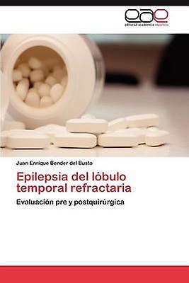 Epilepsia del Lobulo Temporal Refractaria by Bender Del Busto & Juan Enrique