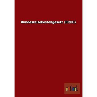 Bundesreisekostengesetz Brkg door Ohne Autor
