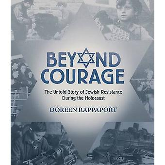 Beyond Courage - The Untold Story of Jewish Resistance During the Holo