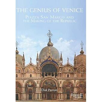 The Genius of Venice - Piazza San Marco and the Making of the Republic