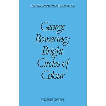 George Bowering - Bright Circles of Colour by Eva-Marie Kroller - 9780