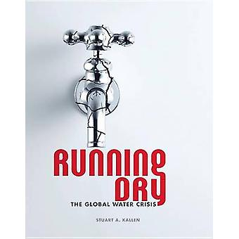 Running Dry - The Global Water Crisis by Stuart A Kallen - 97814677264