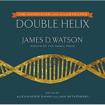 The Annotated and Illustrated Double Helix (annotated edition) by Jam