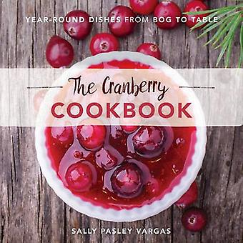 The Cranberry Cookbook - Year-Round Dishes from Bog to Table by Sally