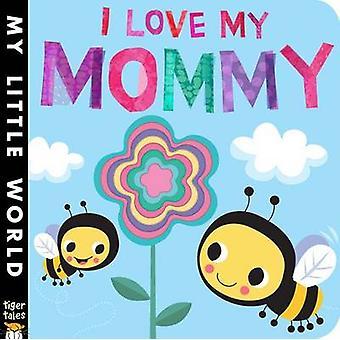 I Love My Mommy by Jonathan Litton - Fhiona Galloway - 9781589252165