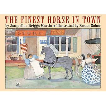 The Finest Horse in Town by Jacqueline Briggs Martin - Susan Gaber -