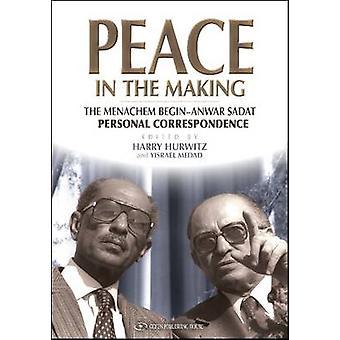 Peace in the Making - The Menachem Begin - Anwar Sadat Personal Corres