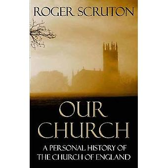 Roger Scruton: Our Church A Personal History of the Church of England