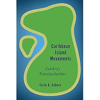Caribbean Island Movements: Culebra's Transinsularities (Rethinking the Island)